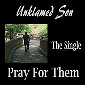 Pray for Them by Unklamed Son