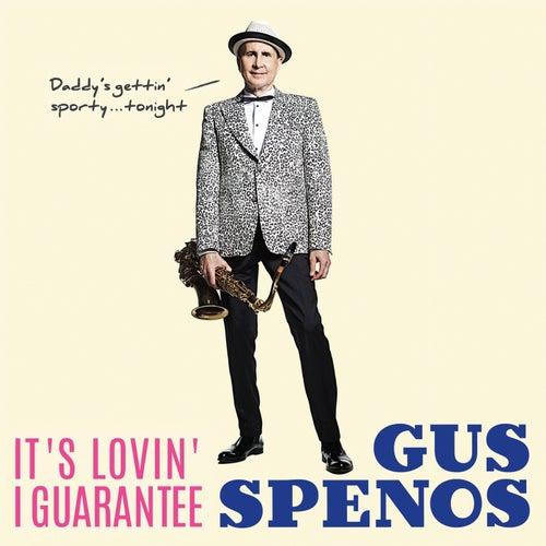 It's Lovin' I Guarantee by Gus Spenos