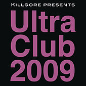 Killgore presents Ultra Club 2009 by Various Artists