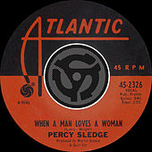 When A Man Loves A Woman / Love Me Like You Mean It [Digital 45] by Percy Sledge