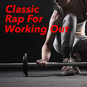 Classic Rap For Working Out by Various Artists