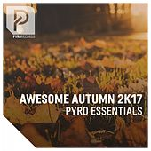 Awesome Autumn 2K17 (Pyro Essentials) by Various Artists