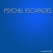 Psychill Escapades by Various Artists