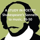 Shakespeare's Sonnets to Music, 26-50 de A Study in Poetry