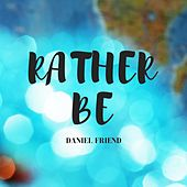 Rather Be von Daniel Friend