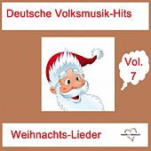 Deutsche Volksmusik-Hits: Weihnachts-Lieder, Vol. 7 van Various Artists