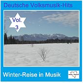 Deutsche Volksmusik-Hits: Winter-Reise in Musik, Vol. 3 van Various Artists