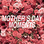 Mother's Day Moments de Various Artists