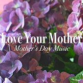 Love Your Mother: Mother's Day Music by Various Artists