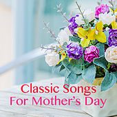Classic Songs For Mother's Day by Various Artists