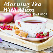 Morning Tea With Mum: Mother's Day Songs de Various Artists
