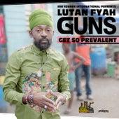 Guns Get So Prevalent - Single by Lutan Fyah