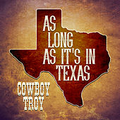 As Long As It's In Texas by Cowboy Troy