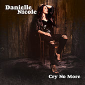 Cry No More by Danielle Nicole