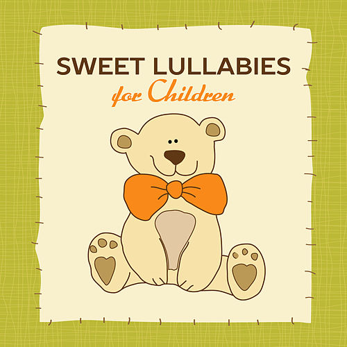Sweet Lullabies for Children by Lullaby Land