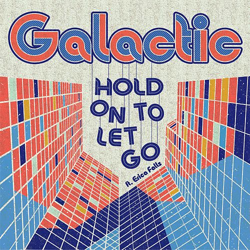 Hold on to Let Go by Galactic