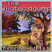 The Whatamagump by Tyrone Wells