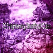 72 Enlightening Sounds of Calm von Lullabies for Deep Meditation