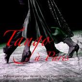Tango à Paris - Musique piano pour danser le tango argentin toute la nuit dans les milonga de Paris à St Valentin by Various Artists