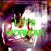 Let's Workout – Motivational Fitness Music for Gym, Intensity Workout, Personal Training & Cardio by Various Artists