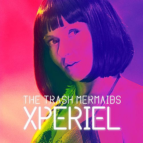 Xperiel by The Trash Mermaids