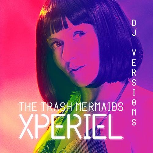 Xperiel: DJ Versions by The Trash Mermaids