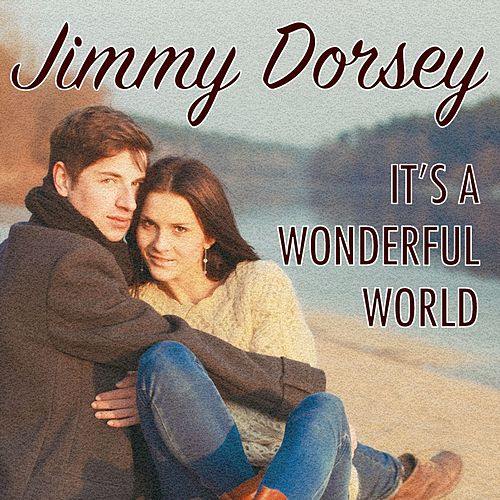 It's a Wonderful World by Jimmy Dorsey