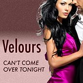 Can't Come Over Tonight by The Velours