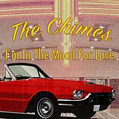 I'm in the Mood for Love by The Chimes