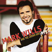 And The Crowd Goes Wild by Mark Wills