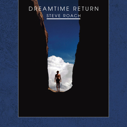 Dreamtime Return - 30th Anniversary Remastered Edition by Steve Roach