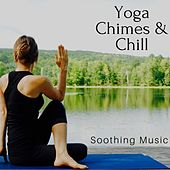 Yoga Chimes & Chill - Soothing Music for Yoga Practice by Yoga del Mar