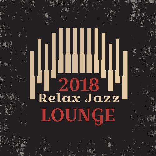 Relax Jazz Lounge 2018 de Relaxing Piano Music
