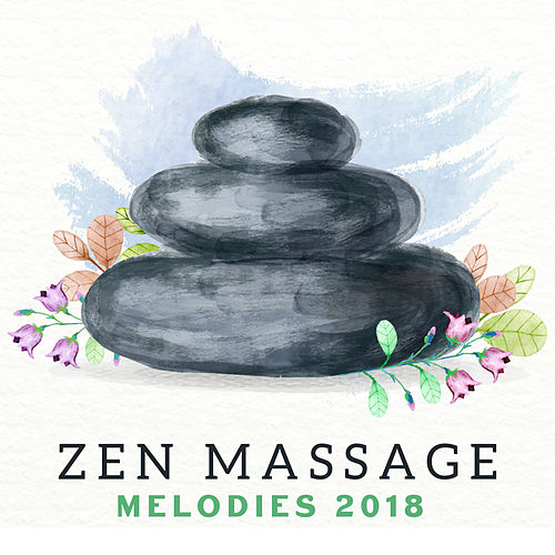 Zen Massage Melodies 2018 by Massage Tribe