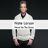 Never Be the Same by Nate Larson