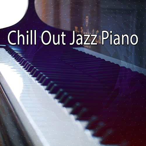 Chill Out Jazz Piano by Lounge Café