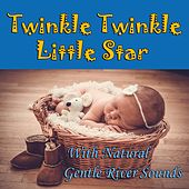 Twinkle Twinkle Little Star With Natural Gentle River Sounds (Lullabies To Put a Baby To Sleep - Sleep Music - Nature Sounds) by Sleeping Baby Songs