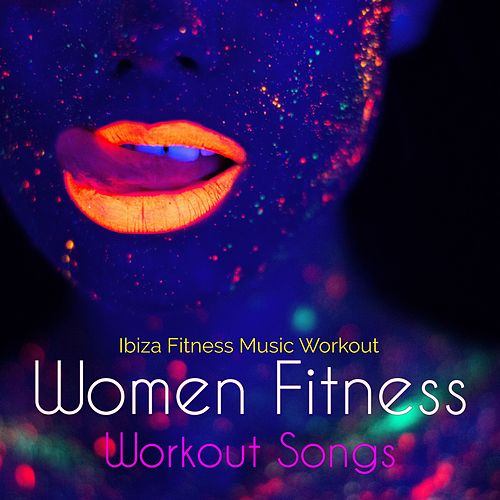 Women Fitness Workout Songs – Electronic Music for Work Out & Fun by Ibiza Fitness Music Workout