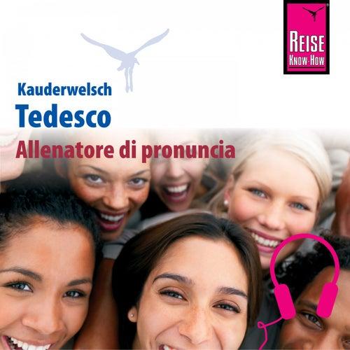 Allenatore di pronuncia Kauderwelsch Tedesco - Parola per parola (Aussprachetrainer Tedesco - Deutsch für Italiener) by Claudia Schmidt