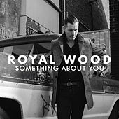 Something About You by Royal Wood