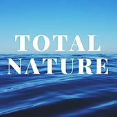 Total Nature: Rain, Thunderstorms, Ocean Waves, River Sounds and Music by Nature Sound Series
