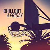 Chillout 4 Friday by #1 Hits Now