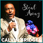 Steal Away (Live) by Calvin Bridges