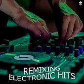Remixing Electronic Hits de Various Artists
