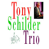 The Tony Schilder Trio by Various Artists