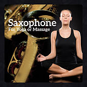 Saxophone (For Yoga or Massage - Soothing Atmospheres, Healing Background, Ultimate Relaxation Collection) by Various Artists