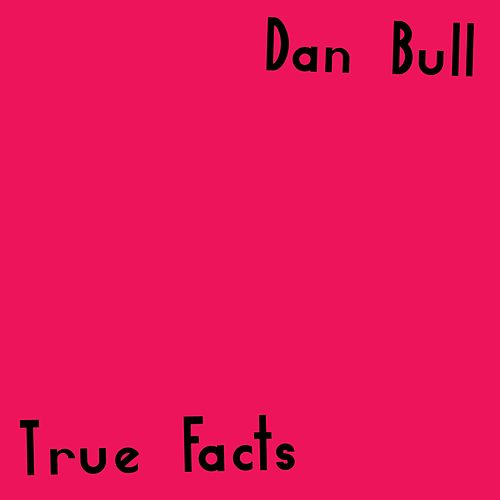 True Facts by Dan Bull