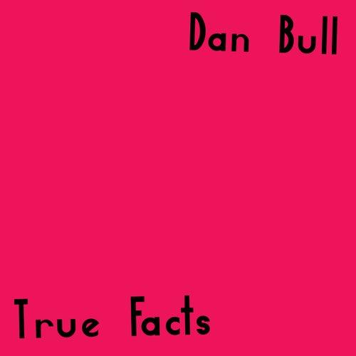 True Facts by Dan Bull