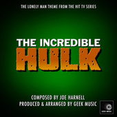 The Incredible Hulk Main Title Theme  - The Lonely Man Theme by Geek Music