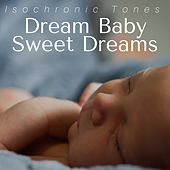 Dream Baby Sweet Dreams - Isochronic Tones and Music Serenity for Kids by Serenity Spa: Music Relaxation